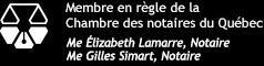 Me Élizabeth Lamarre notaire et Me Gilles Simart notaire, membres en règle de la Chambre des notaires du Québec